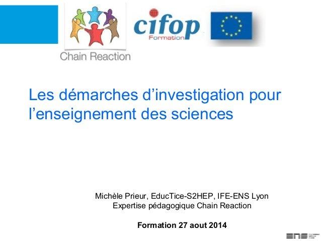 Les démarches d'investigation pour l'enseignement des sciences Michèle Prieur, EducTice-S2HEP, IFE-ENS Lyon Expertise péda...