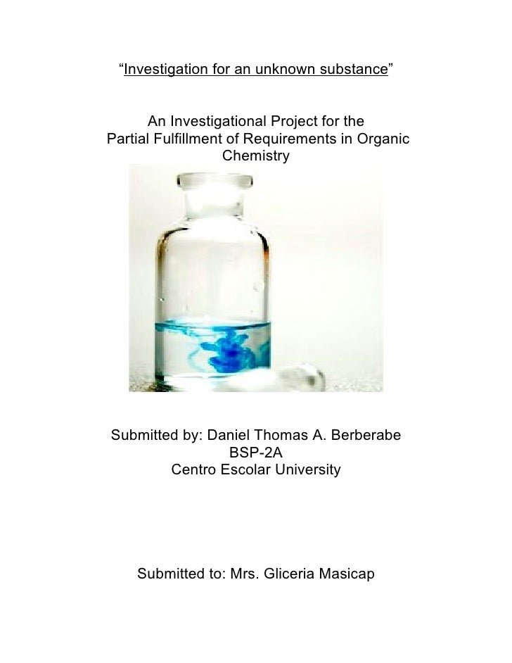 """Investigation for an unknown substance""         An Investigational Project for the Partial Fulfillment of Requirements in..."