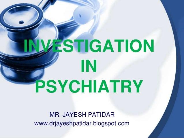 INVESTIGATIONINPSYCHIATRYMR. JAYESH PATIDARwww.drjayeshpatidar.blogspot.com