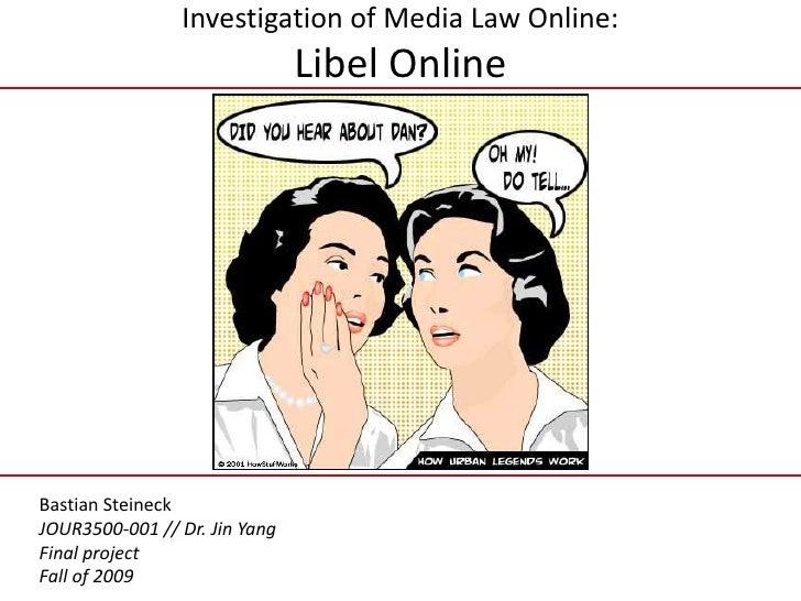 Investigation of Media Law Online:Libel Online<br />Bastian Steineck<br />JOUR3500-001 // Dr. Jin Yang<br />Final project<...