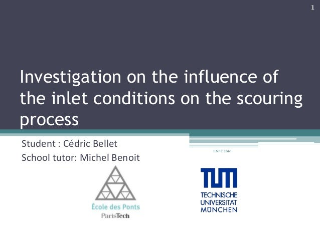1Investigation on the influence ofthe inlet conditions on the scouringprocessStudent : Cédric Bellet                      ...