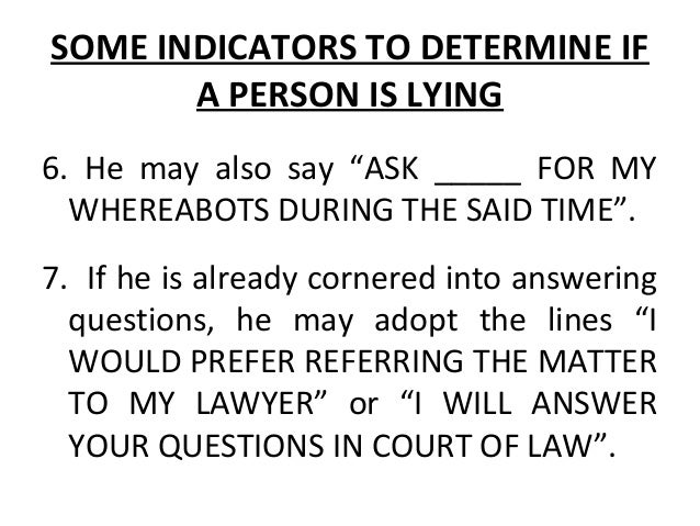 8. And a lot of delaying tactics. SOME INDICATORS TO DETERMINE IF A PERSON IS LYING