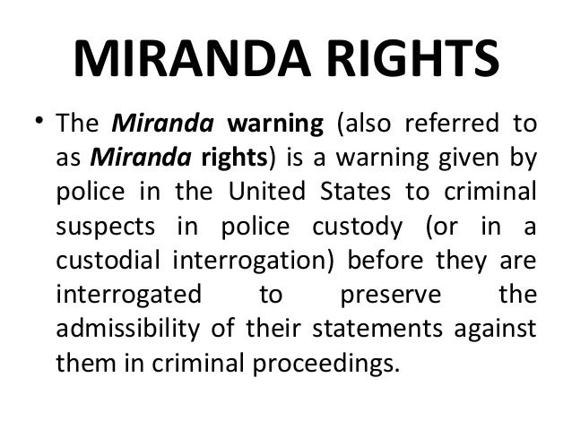 MIRANDA RIGHTS • In other words, a Miranda warning is a prophylactic criminal procedure rule that law enforcement is requi...