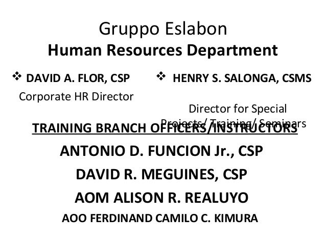 Gruppo Eslabon  DAVID A. FLOR, CSP Corporate HR Director Human Resources Department  HENRY S. SALONGA, CSMS Director for...