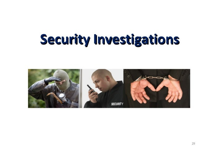SECURITY INVESTIGATION – is a planned and organized determination of facts concerning specific loss or damage of assets du...