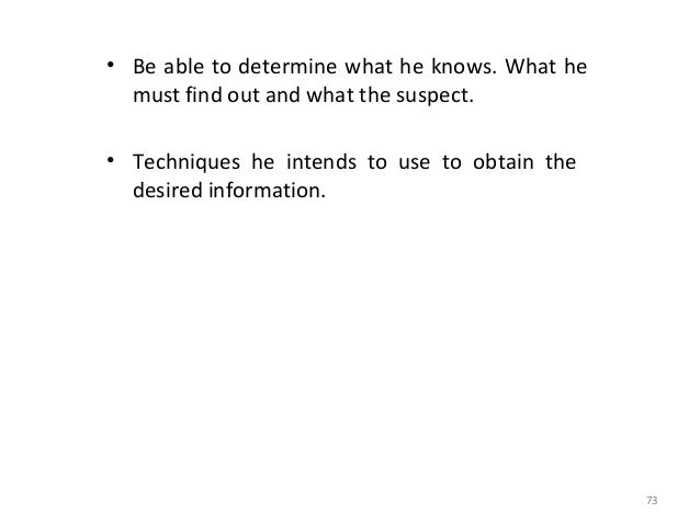 PLAN YOUR APPROACH • Direct approach – suspect is allowed to speak/talk freely. • Emotional approach – discover type of em...