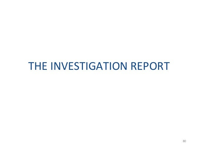 NATURE AND QUALITIES • The report must be objective statement of the investigation findings. • The report must be an offic...