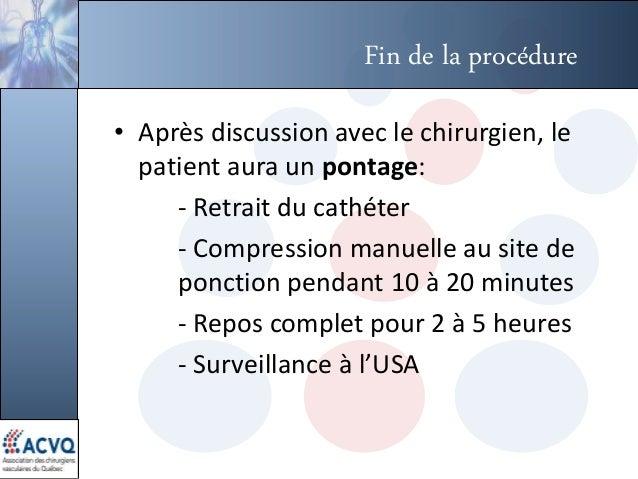 Fin de la procédure • Après discussion avec le chirurgien, le patient aura un pontage: - Retrait du cathéter - Compression...