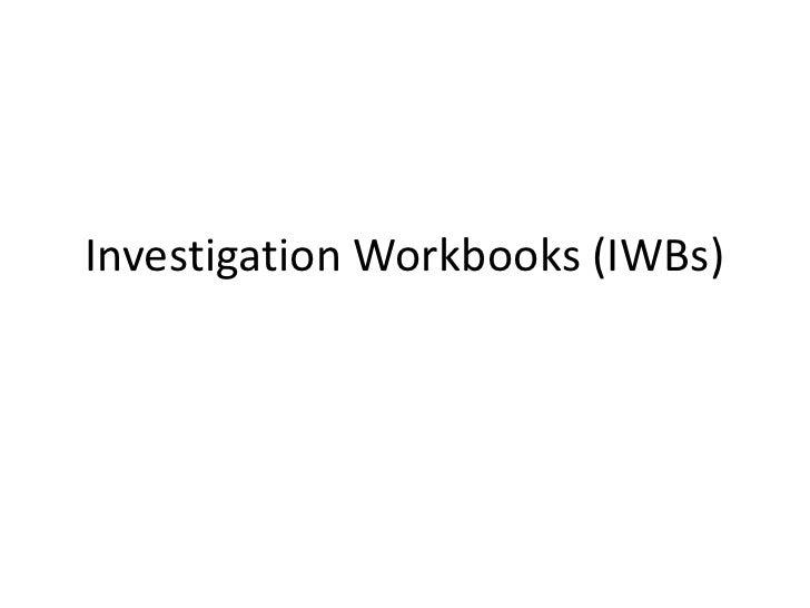 Investigation Workbooks (IWBs)<br />