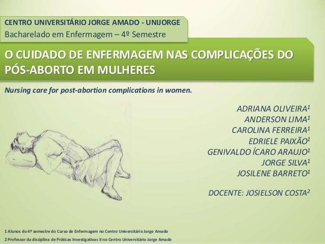 CENTRO UNIVERSITÁRIO JORGE AMADO - UNIJORGE  Bacharelado em Enfermagem – 4º Semestre  O CUIDADO DE ENFERMAGEM NAS COMPLICA...