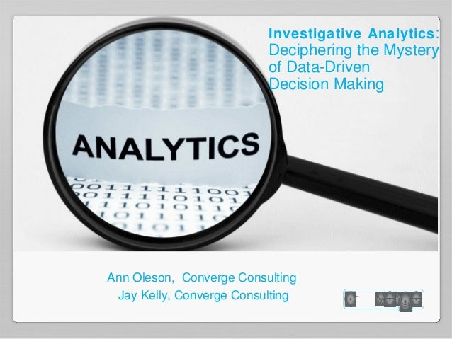 Investigative Analytics :                          Deciphering the Mystery                          of Data-Driven        ...