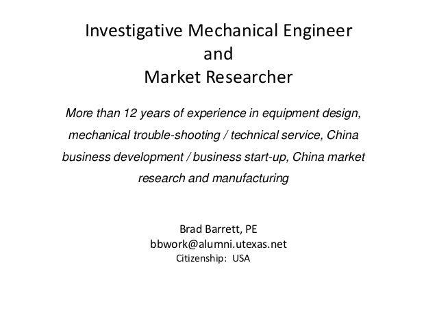 Investigative Mechanical Engineer and Market Researcher Brad Barrett, PE bbwork@alumni.utexas.net More than 12 years of ex...