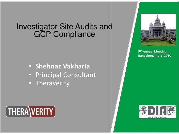Investigator Site Audits and GCP Compliance<br /><ul><li>Shehnaz Vakharia