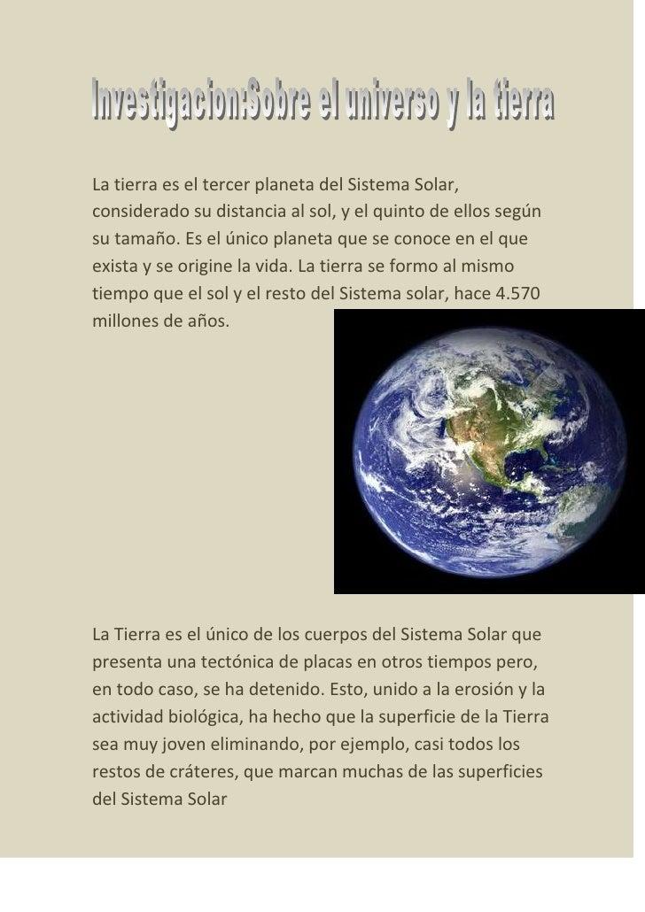 La tierra es el tercer planeta del Sistema Solar,considerado su distancia al sol, y el quinto de ellos segúnsu tamaño. Es ...