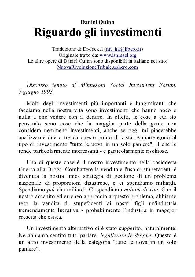 Daniel Quinn      Riguardo gli investimenti               Traduzione di Dr-Jackal (nrt_ita@libero.it)                  Ori...