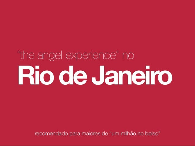 """recomendado para maiores de """"um milhão no bolso""""""""the angel experience"""" noRiodeJaneiro"""