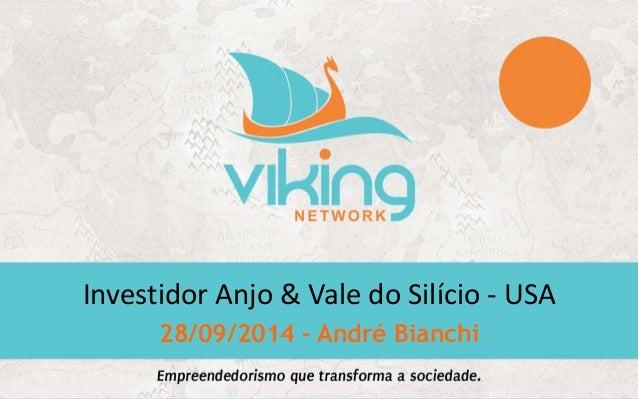 Investidor Anjo & Vale do Silício - USA  28/09/2014 – André Bianchi