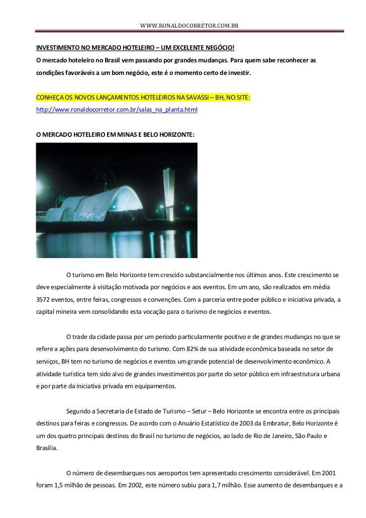 WWW.RONALDOCORRETOR.COM.BRINVESTIMENTO NO MERCADO HOTELEIRO – UM EXCELENTE NEGÓCIO!O mercado hoteleiro no Brasil vem passa...