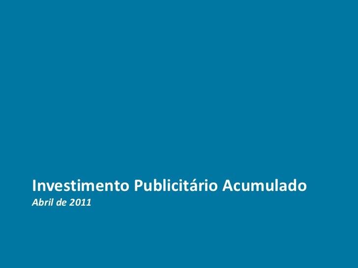 Investimento Publicitário AcumuladoAbril de 2011<br />