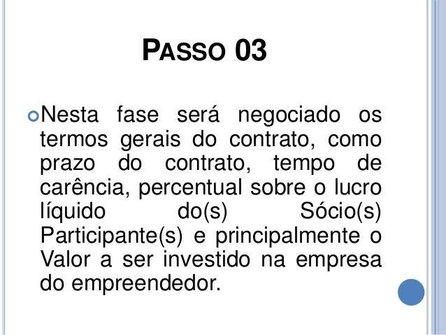 PASSO 03 Nesta fase será negociado os termos gerais do contrato, como prazo do contrato, tempo de carência, percentual so...