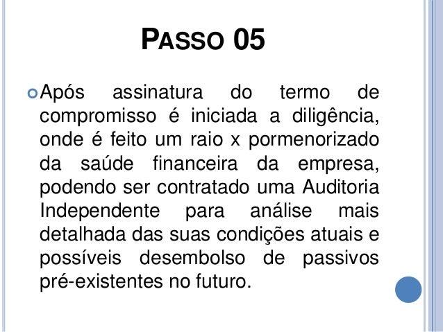 PASSO 05 Após assinatura do termo de compromisso é iniciada a diligência, onde é feito um raio x pormenorizado da saúde f...