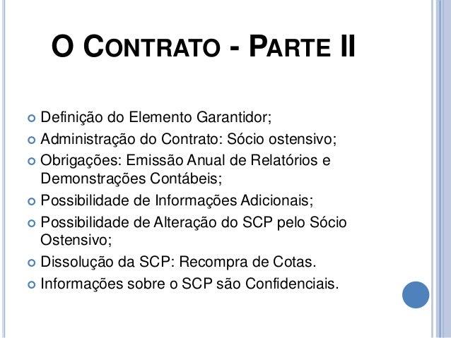 O CONTRATO - PARTE II  Definição do Elemento Garantidor;  Administração do Contrato: Sócio ostensivo;  Obrigações: Emis...