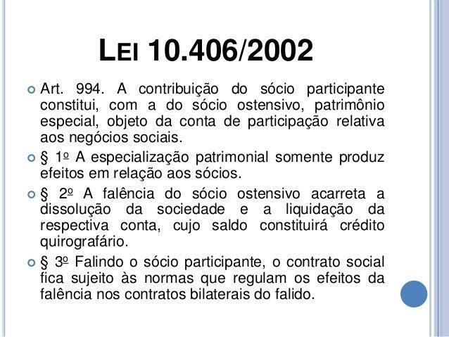 LEI 10.406/2002  Art. 994. A contribuição do sócio participante constitui, com a do sócio ostensivo, patrimônio especial,...