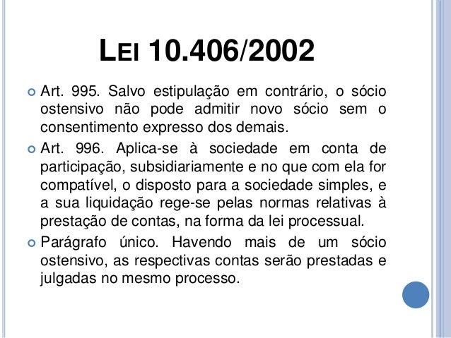 LEI 10.406/2002  Art. 995. Salvo estipulação em contrário, o sócio ostensivo não pode admitir novo sócio sem o consentime...