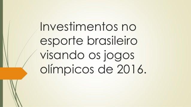 Investimentos no  esporte brasileiro  visando os jogos  olímpicos de 2016.
