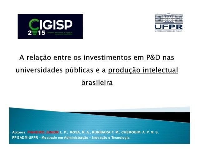 Autores: PINHEIRO JUNIOR L. P.; ROSA, R. A.; KURIBARA F. M.; CHEROBIM, A. P. M. S. PPGADM-UFPR - Mestrado em Administração...