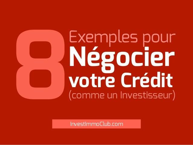 Exemples pour Négocier votre Crédit (comme un Investisseur)8InvestImmoClub.com