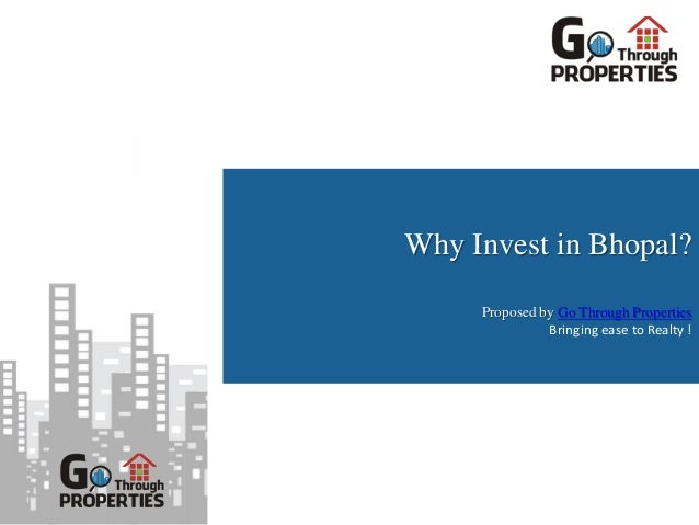 Why Invest in Bhopal?     Proposed by Go Through Properties               Bringing ease to Realty !
