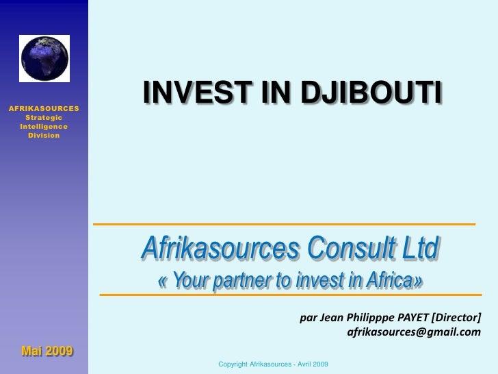 INVEST IN DJIBOUTI<br />AFRIKASOURCES<br />Strategic Intelligence<br />Division<br />Afrikasources Consult Ltd«Yourpartne...
