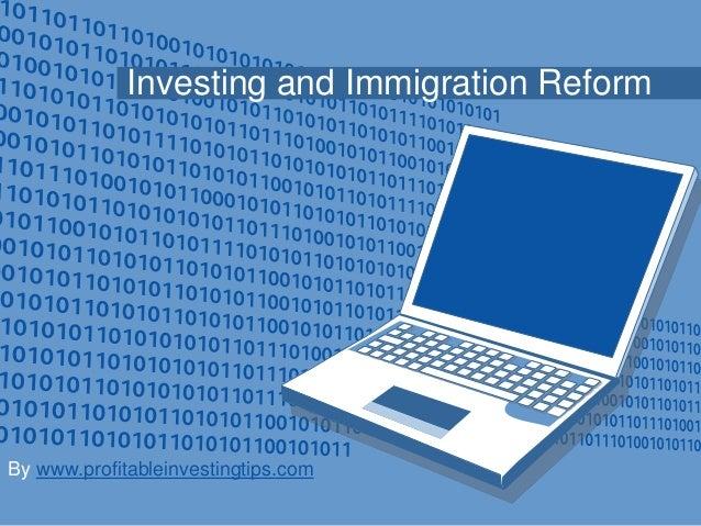 Investing and Immigration ReformBy www.profitableinvestingtips.com