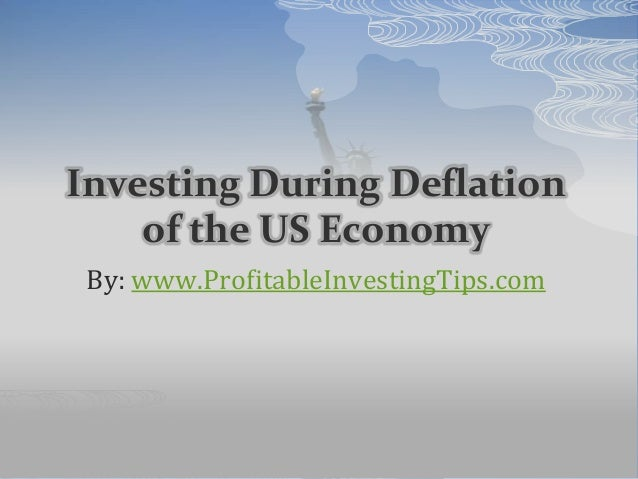 Investing During Deflation of the US Economy By: www.ProfitableInvestingTips.com