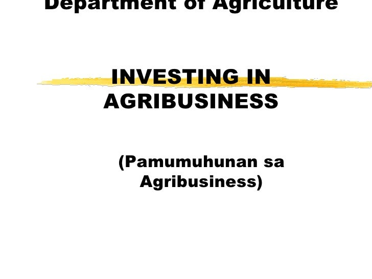 Department of Agriculture INVESTING IN AGRIBUSINESS (Pamumuhunan sa Agribusiness)