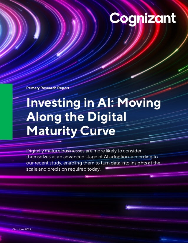 Primary Research Report Investing in AI: Moving Along the Digital Maturity Curve Digitally mature businesses are more like...