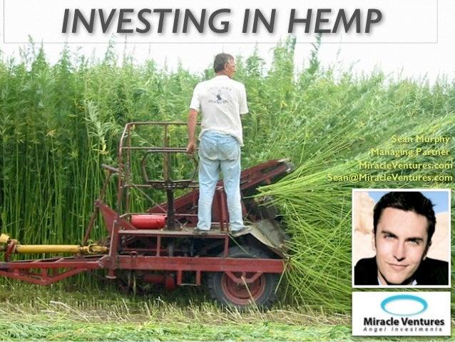 INVESTING IN HEMP ! MiracleVentures.com Sean@MiracleVentures.com ! Sean Murphy Managing Partner