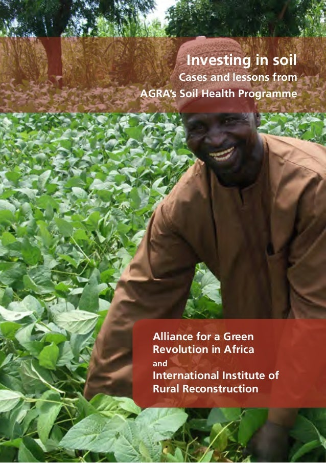 Investinginsoil Investing in soil Cases and lessons from AGRA's Soil Health Programme Alliance for a Green Revolution in A...