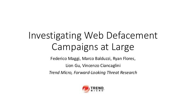Investigating Web Defacement Campaigns at Large Federico Maggi, Marco Balduzzi, Ryan Flores, Lion Gu, Vincenzo Ciancaglini...