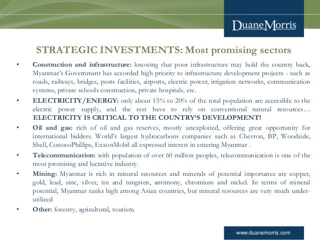 www.duanemorris.com STRATEGIC INVESTMENTS: Most promising sectors • Construction and infrastructure: knowing that poor inf...