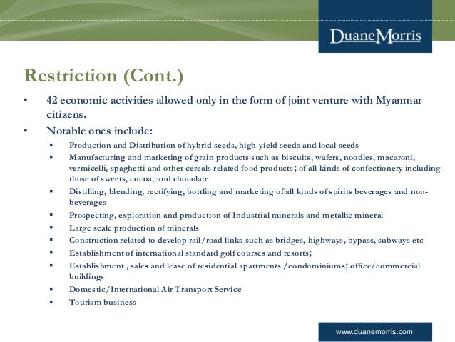 www.duanemorris.com Restriction (Cont.) • 42 economic activities allowed only in the form of joint venture with Myanmar ci...