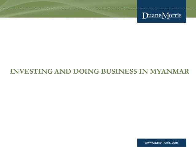 www.duanemorris.com INVESTING AND DOING BUSINESS IN MYANMAR