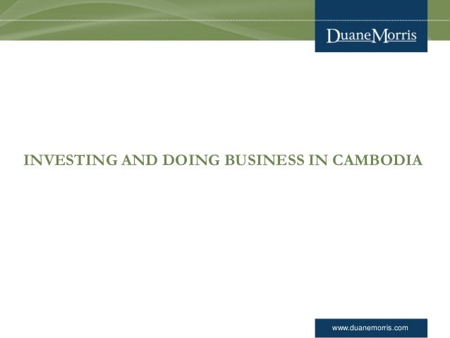 www.duanemorris.com INVESTING AND DOING BUSINESS IN CAMBODIA