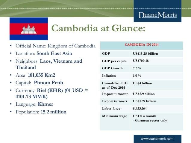 www.duanemorris.com Cambodia at Glance: • Official Name: Kingdom of Cambodia • Location: South East Asia • Neighbors: Laos...