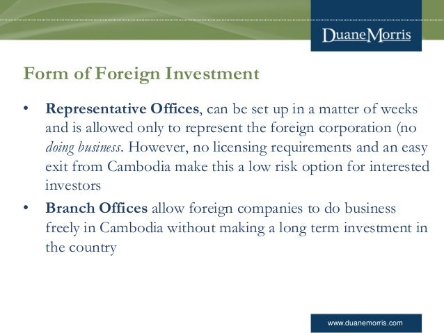 www.duanemorris.com Form of Foreign Investment • Representative Offices, can be set up in a matter of weeks and is allowed...
