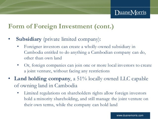 www.duanemorris.com Form of Foreign Investment (cont.) • Subsidiary (private limited company): • Foreigner investors can c...