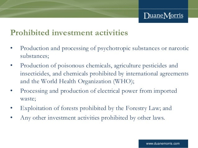 www.duanemorris.com Prohibited investment activities • Production and processing of psychotropic substances or narcotic su...