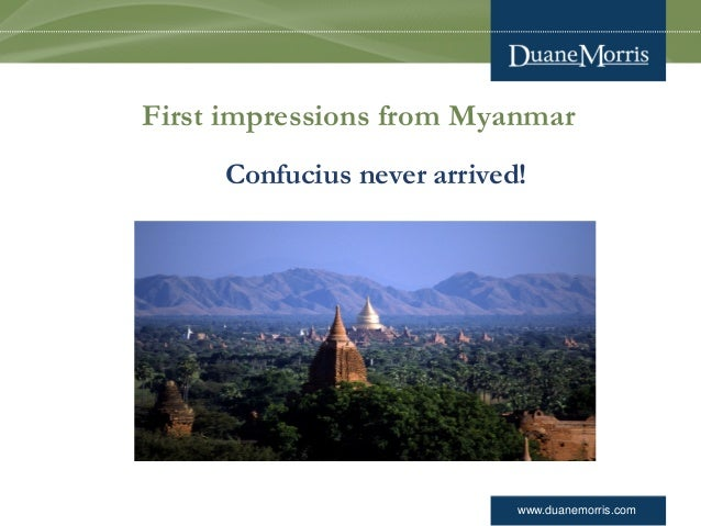 www.duanemorris.com First impressions from Myanmar Confucius never arrived!