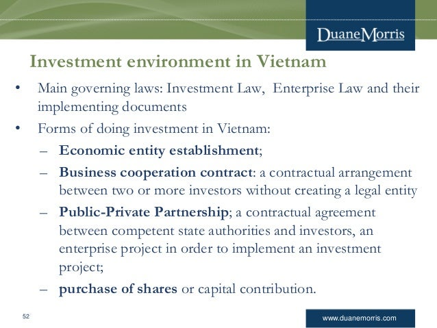 www.duanemorris.com Investment environment in Vietnam • Main governing laws: Investment Law, Enterprise Law and their impl...
